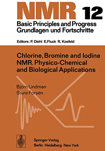Chlorine, Bromine and Iodine N.M.R.: Physico-Chemical and Biological Applications (NMR Basic Principles and Progress (12), Band 12)
