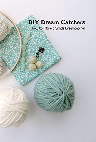DIY Dream Catchers: How to Make a Simple Dreamcatcher: Dream Catchers Crochet Tutorial (English Edition)