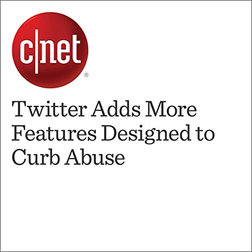 Twitter Adds More Features Designed to Curb Abuse  audiobook cover art