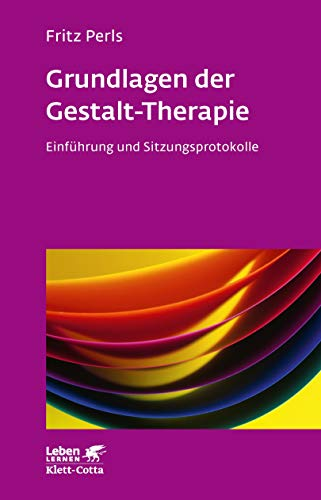 Grundlagen der Gestalt-Therapie. Einführung und Sitzungsprotokolle (Leben Lernen 20)