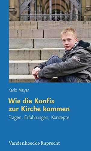 Wie die Konfis zur Kirche kommen: Fragen, Erfahrungen, Konzepte (German Edition)