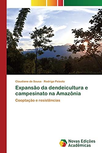 Expansão da dendeicultura e campesinato na Amazônia: Cooptação e resistências
