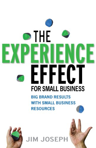 The Experience Effect For Small Business: Big Brand Results with Small Business...