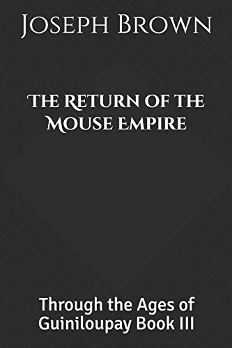 The Return of the Mouse Empire: Through the Ages of Guiniloupay Book III: 3