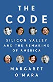 The Code: Silicon Valley and the Remaking of America - Margaret O'Mara