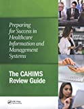 Preparing for Success in Healthcare Information and Management Systems: The CAHIMS Review Guide (HIMSS Book Series) (English Edition)