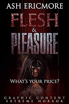 Flesh and Pleasure: Extreme Horror by [Ash Ericmore]