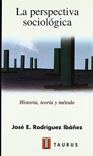 La perspectiva sociológica : historia, teoría y método (Ciencias Sociales)