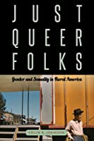 Just Queer Folks: Gender and Sexuality in Rural America (Sexuality Studies)