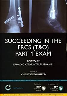 Succeeding in the FRCS T&O Part 1 Exam: MCQ Revision Questions in Trauma and Orthopaedics (BPP Learning Media) (MediPass Series) by Fahad Gulam Attar (2011-10-11)