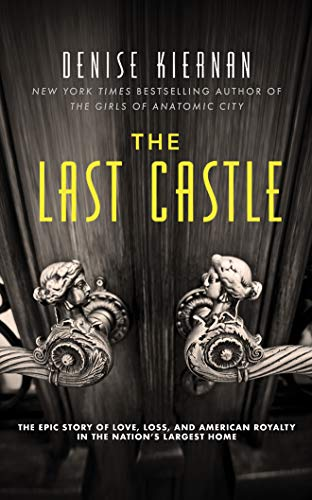 Compare Textbook Prices for The Last Castle: The Epic Story of Love, Loss, and American Royalty in the Nation's Largest Home Unabridged Edition ISBN 9781501238277 by Kiernan, Denise,Kiernan, Denise