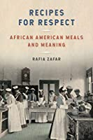 Recipes for Respect: African American Meals and Meaning (Southern Foodways Alliance Studies in Culture, People, and Place)