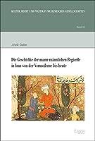 Die Geschichte Der Mann-mannlichen Begierde in Iran Von Der Vormoderne Bis Heute (Kultur, Recht Und Politik in Muslimischen Gesellschaften)