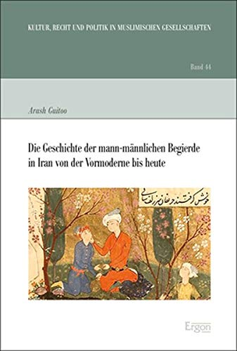 Die Geschichte der mann-männlichen Begierde in Iran von der Vormoderne bis heute