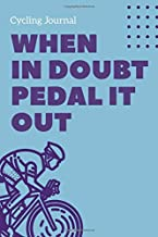 When in doubt pedal it out - Cycling Journal: A5 Bicycling Training Journal | Bike Cyclist's Training Travel Journal for Competitive Cyclists, Bicyclists, Men and Women