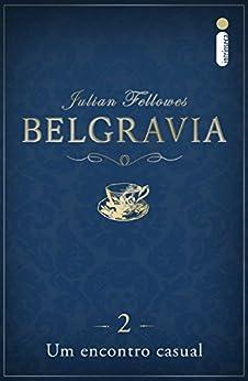 Belgravia: Um encontro casual (Capítulo 2) por [Julian Fellowes]