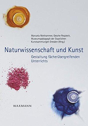 Naturwissenschaft und Kunst: Gestaltung fächerübergreifenden Unterrichts