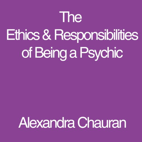 The Ethics & Responsibilities of Being a Psychic audiobook cover art