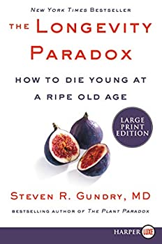 The Longevity Paradox  How to Die Young at a Ripe Old Age  The Plant Paradox 4