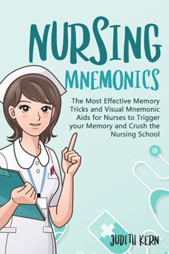 Nursing Mnemonics: The Most Effective Memory Tricks and Visual Mnemonic Aids for Nurses to Trigger your Memory and Crush the Nursing School