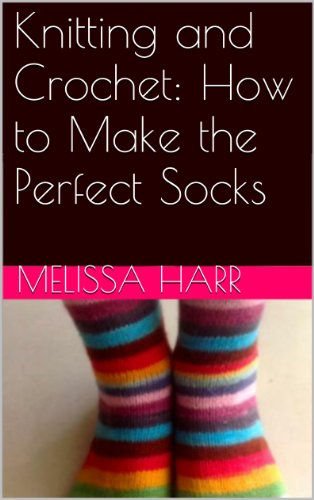 Knitting and Crochet: How to Make the Perfect Socks