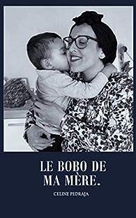 Le bobo de ma mère par Cèline Pédraja
