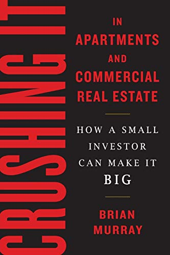 Compare Textbook Prices for Crushing It in Apartments and Commercial Real Estate: How a Small Investor Can Make It Big 1 Edition ISBN 9780998381626 by Murray, Brian H