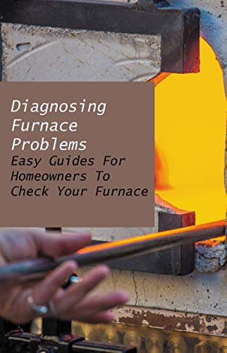 Diagnosing Furnace Problems: Easy Guides For Homeowners To Check Your Furnace: Grandaire Furnace Troubleshooting (English Edition)