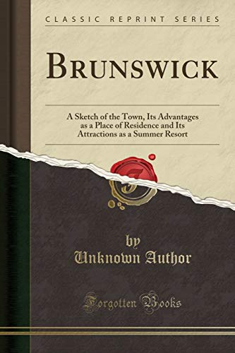 Brunswick: A Sketch of the Town, Its Advantages as a Place of Residence and Its Attractions as a Summer Resort (Classic Reprint) [Idioma Inglés]