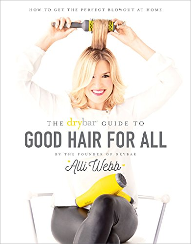 The Drybar Guide to Good Hair for All: How to Get the Perfect Blowout at Home