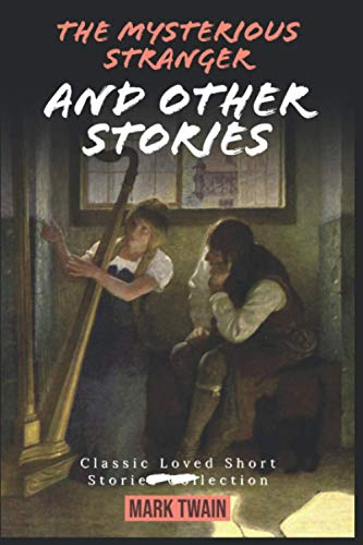 The Mysterious Stranger and Other Stories by Mark Twain: Classic Loved Short Stories Collection (Annotated)