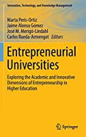 Entrepreneurial Universities: Exploring the Academic and Innovative Dimensions of Entrepreneurship in Higher Education (Innovation, Technology, and Knowledge Management)