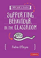 A Little Guide for Teachers: Supporting Behaviour in the Classroom