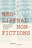 Neoliberal Nonfictions: The Documentary Aesthetic from Joan Didion to Jay-Z (Cultural Frames, Framing Culture) - Daniel Worden