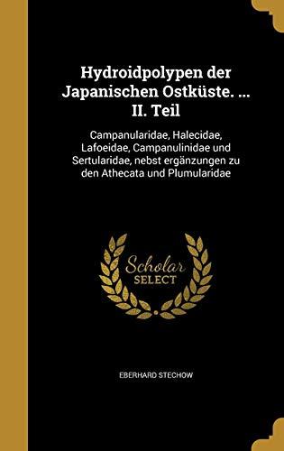 GER-HYDROIDPOLYPEN DER JAPANIS: Campanularidae, Halecidae, Lafoeidae, Campanulinidae Und Sertularidae, Nebst Erganzungen Zu Den Athecata Und Plumularidae