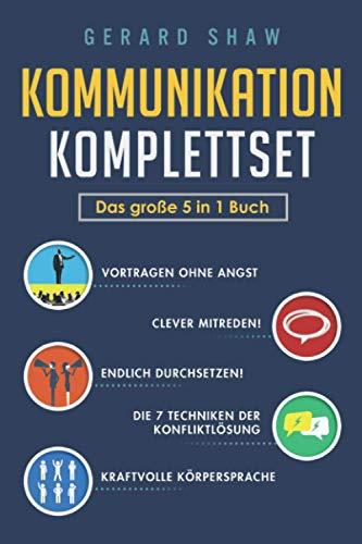 Kommunikation Komplettset - Das große 5 in 1 Buch: Vortragen ohne Angst | Clever mitreden! | Endlich durchsetzen! | Die 7 Techniken der Konfliktlösung | Kraftvolle Körpersprache