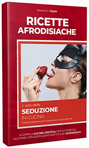 RICETTE AFRODISIACHE : L' ARTE DELLA SEDUZIONE IN CUCINA. Scopri la cucina erotica, per stupire ed eccitare con succulenti piatti e cibi afrodisiaci. Tutti gli abbinamenti conquistare il tuo partner