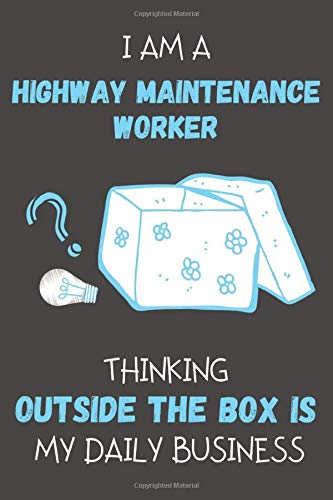 I AM A HIGHWAY MAINTENANCE WORKER THINKING OUTSIDE THE BOX IS MY DAILY BUSINESS: Scribbles That Matt