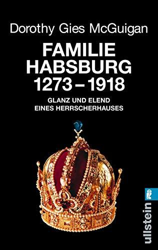 Familie Habsburg 1273-1918: Glanz und Elend eines Herrscherhauses (0)