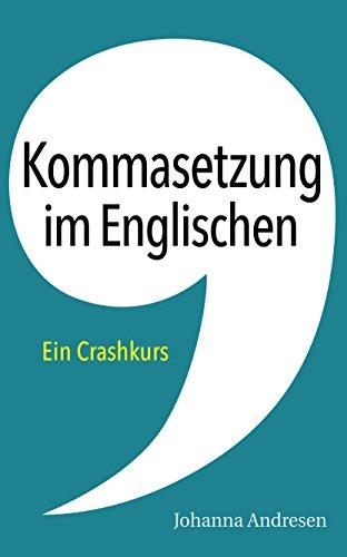 Kommasetzung im Englischen: Ein Crashkurs. Alle Regeln im Überblick, mit vielen Beispielen und über 50 Übungssätzen