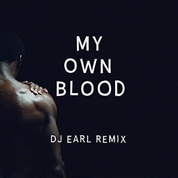 My Own Blood (DJ Earl Remix)