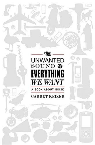 [(The Unwanted Sound of Everything We Want: A Book About Noise)] [Author: Garret Keizer] published on (March, 2012)