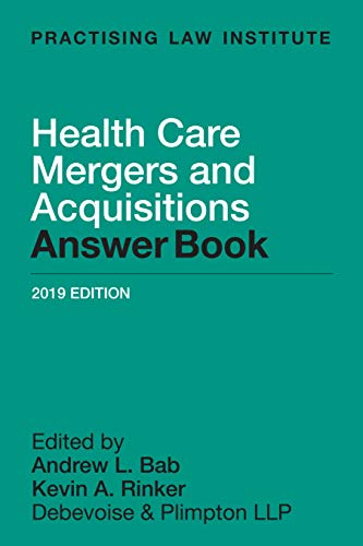 Compare Textbook Prices for Health Care Mergers and Acquisitions Answer Book 2019 2019 Edition ISBN 9781402433696 by Andrew L. Bab,Kevin A. Rinker