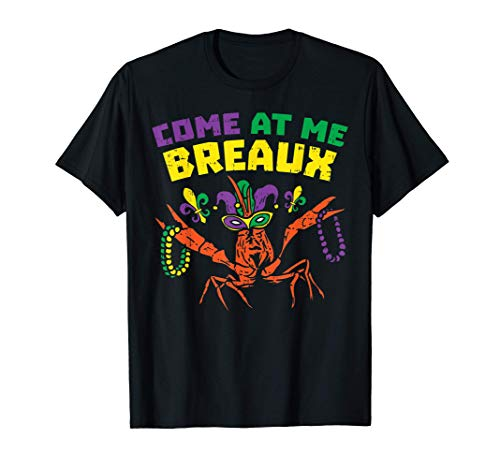 Come At Me Breaux Crawfish Beads Funny Mardi Gras Carnival T-Shirt