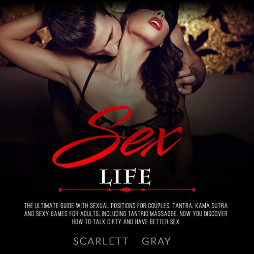 Sex Life: The Ultimate Guide with Sexual Positions for Couples, Tantra, Kama Sutra and Sexy Games for Adults. Including Tantric Massage cover art