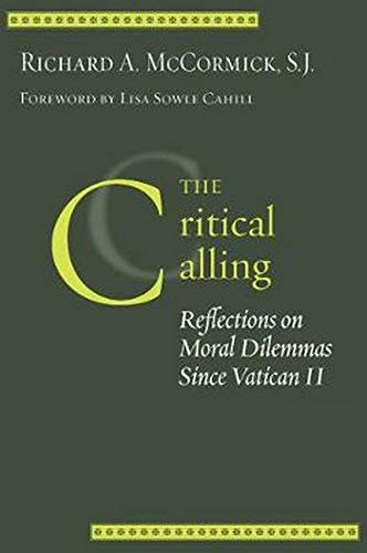 The Critical Calling: Reflections on Moral Dilemmas Since Vatican II (Moral Traditions)