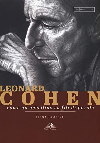 Leonard Cohen. Come un uccellino su fili di parole