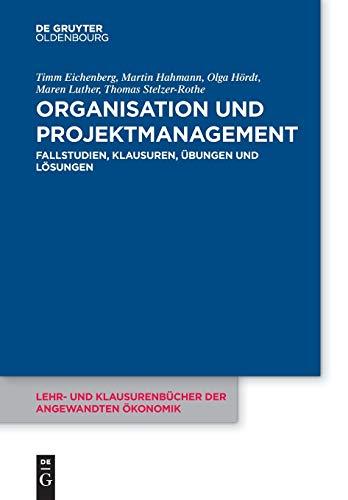 Organisation und Projektmanagement: Fallstudien, Klausuren, Übungen und Lösungen (Lehr- und Klausurenbücher der angewandten Ökonomik, 8)