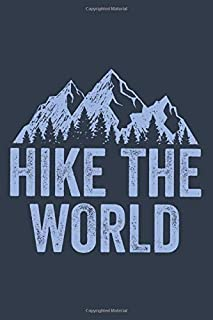 Hike the World: Travel Journal for Writing Memoirs of Wanderlust, Hiking Adventures, Around the World Trips, Note-Taking, School or Work