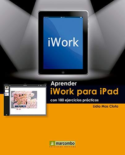 Aprender iWork para Ipad con 100 ejercicios prácticos (Aprender...con 100 ejercicios prácticos nº 1)
